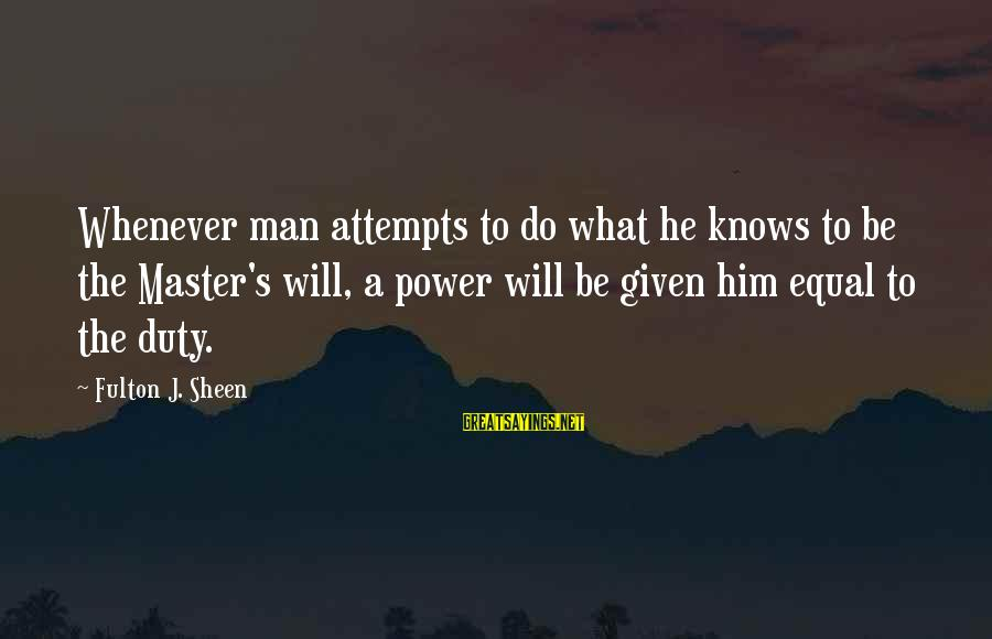 Gary Beadle Sayings By Fulton J. Sheen: Whenever man attempts to do what he knows to be the Master's will, a power