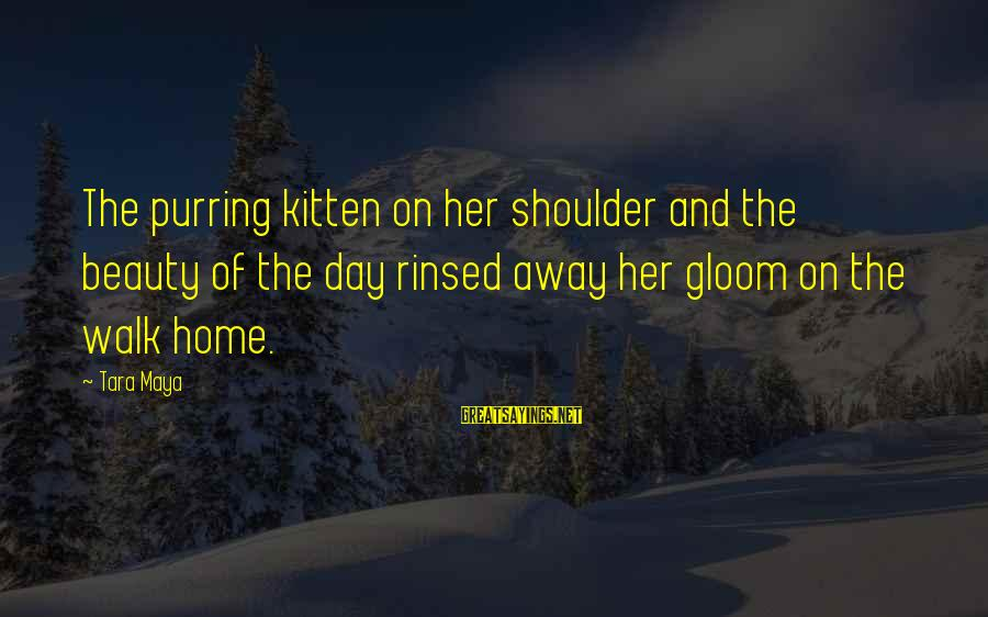 Gary Beadle Sayings By Tara Maya: The purring kitten on her shoulder and the beauty of the day rinsed away her