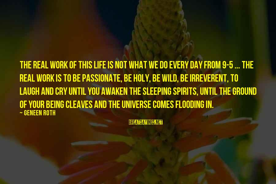 Gary Danielson Sayings By Geneen Roth: The real work of this life is not what we do every day from 9-5