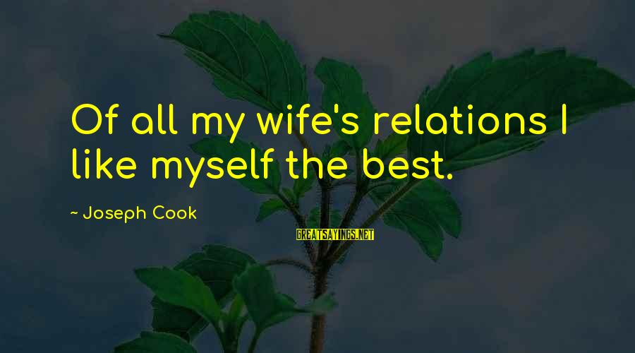 Gary Danielson Sayings By Joseph Cook: Of all my wife's relations I like myself the best.