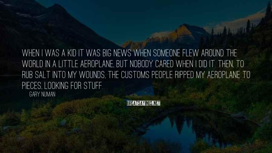 Gary Numan Sayings: When I was a kid it was big news when someone flew around the world