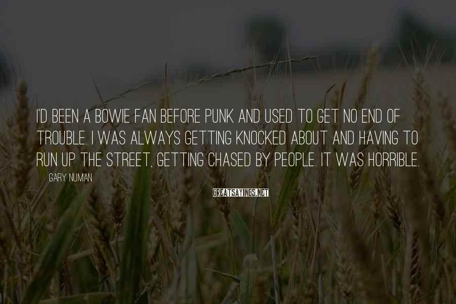 Gary Numan Sayings: I'd been a Bowie fan before punk and used to get no end of trouble.