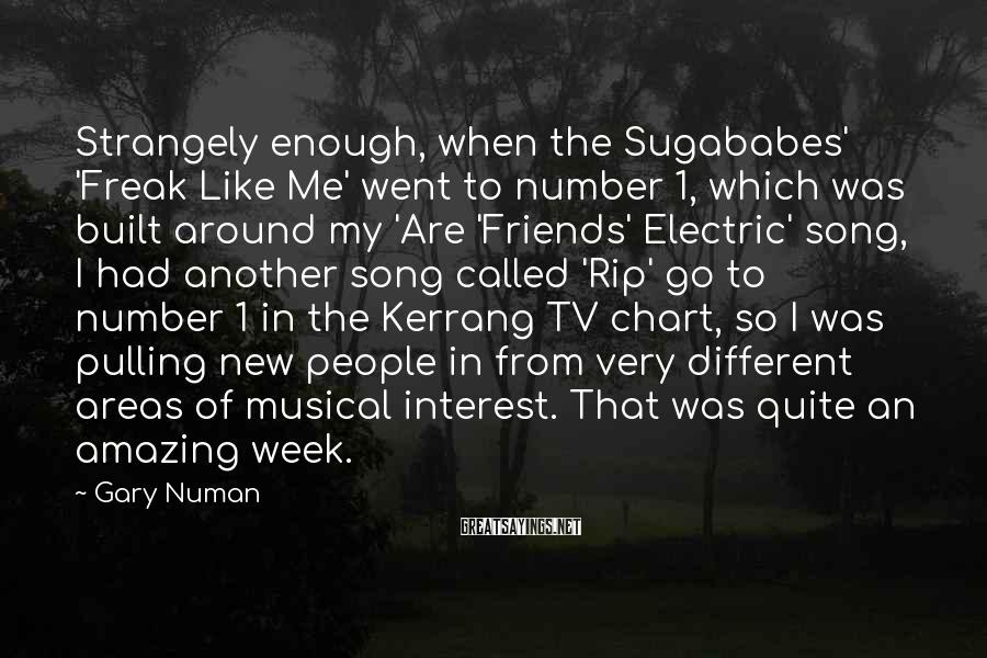 Gary Numan Sayings: Strangely enough, when the Sugababes' 'Freak Like Me' went to number 1, which was built