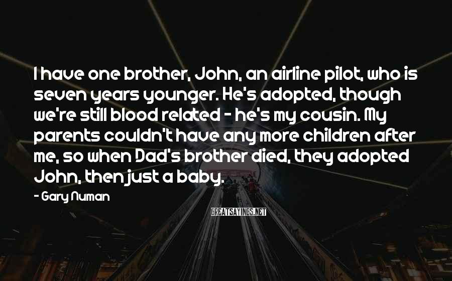 Gary Numan Sayings: I have one brother, John, an airline pilot, who is seven years younger. He's adopted,