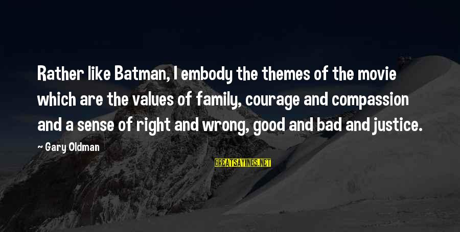 Gary Oldman Batman Sayings By Gary Oldman: Rather like Batman, I embody the themes of the movie which are the values of