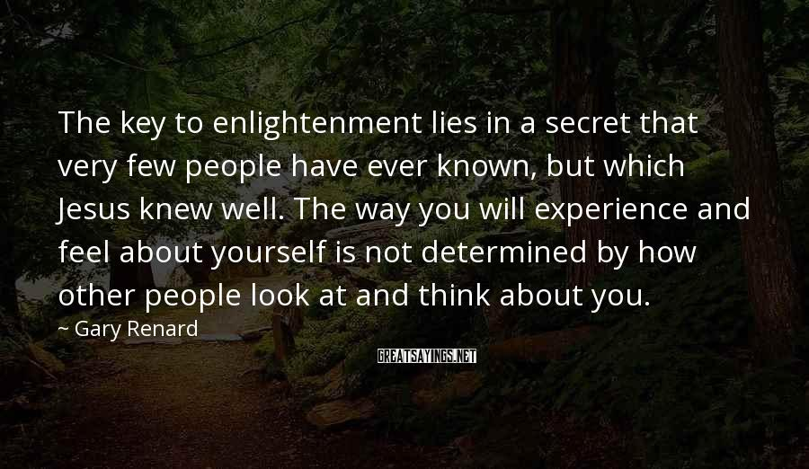 Gary Renard Sayings: The key to enlightenment lies in a secret that very few people have ever known,
