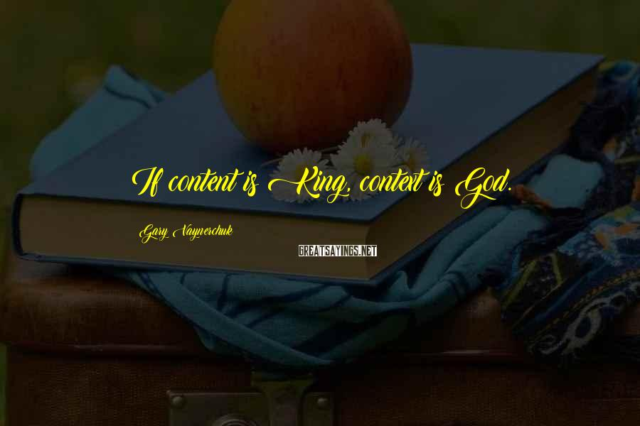 Gary Vaynerchuk Sayings: If content is King, context is God.