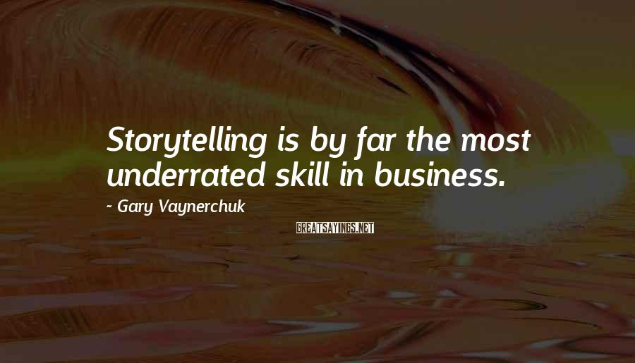 Gary Vaynerchuk Sayings: Storytelling is by far the most underrated skill in business.