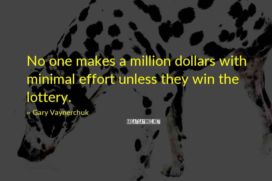 Gary Vaynerchuk Sayings: No one makes a million dollars with minimal effort unless they win the lottery.