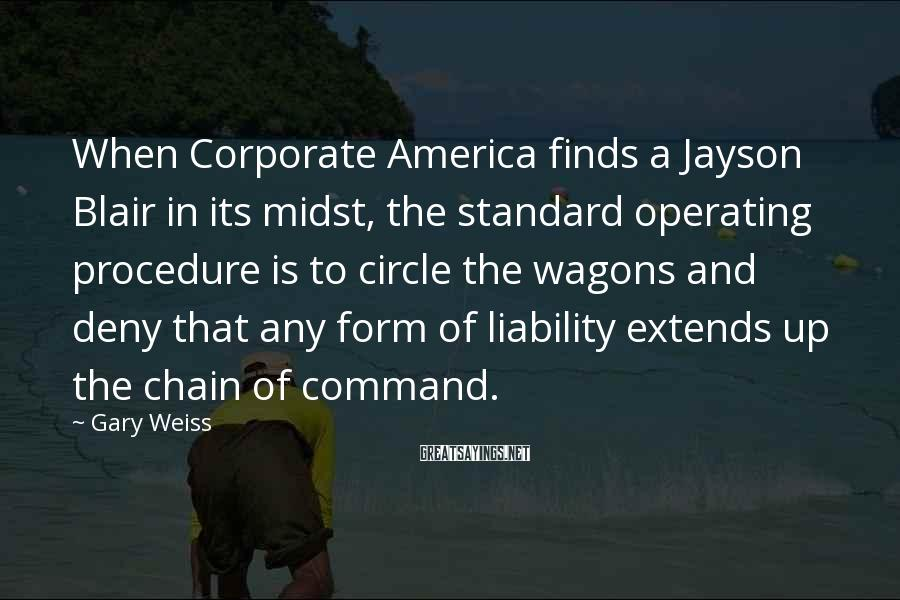 Gary Weiss Sayings: When Corporate America finds a Jayson Blair in its midst, the standard operating procedure is