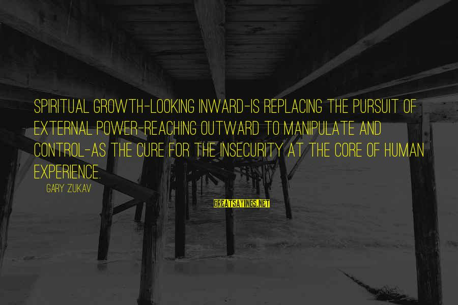 Gary Zukav Inspirational Sayings By Gary Zukav: Spiritual growth-looking inward-is replacing the pursuit of external power-reaching outward to manipulate and control-as the