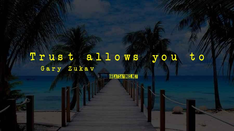 Gary Zukav Inspirational Sayings By Gary Zukav: Trust allows you to follow your feelings through your defenses to their sources, and to