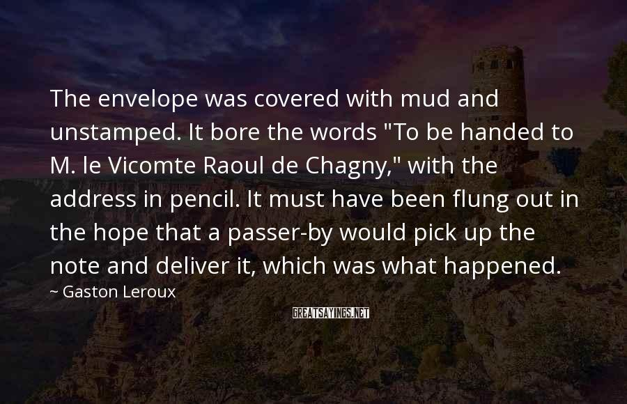 "Gaston Leroux Sayings: The envelope was covered with mud and unstamped. It bore the words ""To be handed"