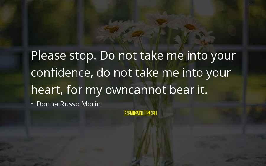 Gathering Blue Sayings By Donna Russo Morin: Please stop. Do not take me into your confidence, do not take me into your