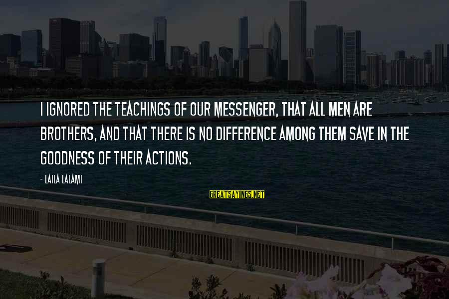 Gathering Blue Sayings By Laila Lalami: I ignored the teachings of our Messenger, that all men are brothers, and that there