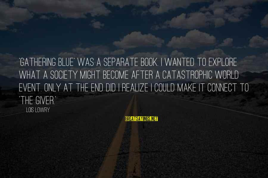 Gathering Blue Sayings By Lois Lowry: 'Gathering Blue' was a separate book. I wanted to explore what a society might become