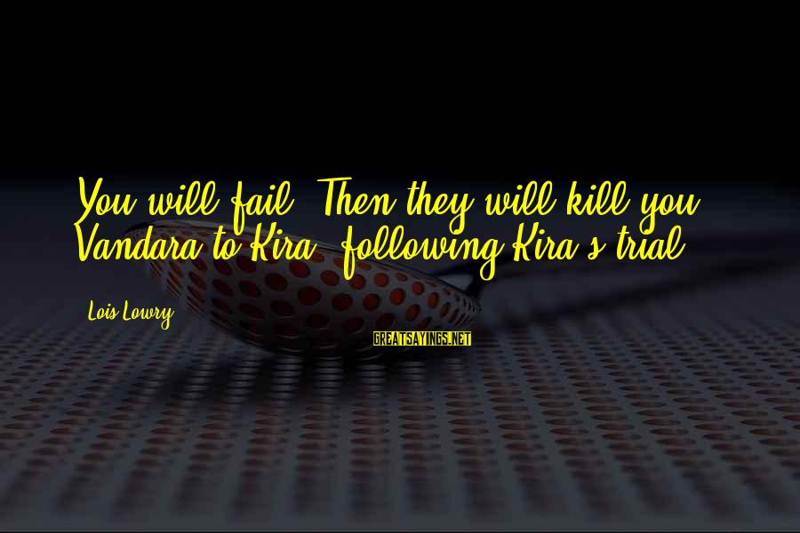 Gathering Blue Sayings By Lois Lowry: You will fail. Then they will kill you. - Vandara to Kira, following Kira's trial.