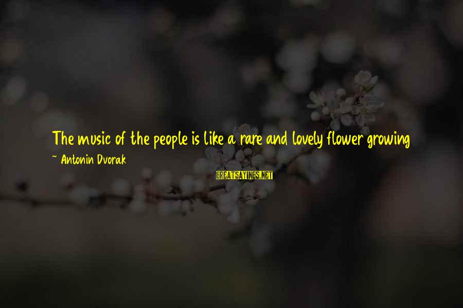 Gator Hater Sayings By Antonin Dvorak: The music of the people is like a rare and lovely flower growing amidst encroaching
