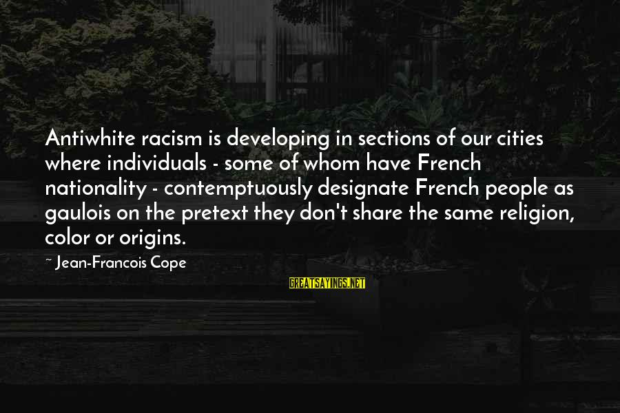 Gaulois Sayings By Jean-Francois Cope: Antiwhite racism is developing in sections of our cities where individuals - some of whom