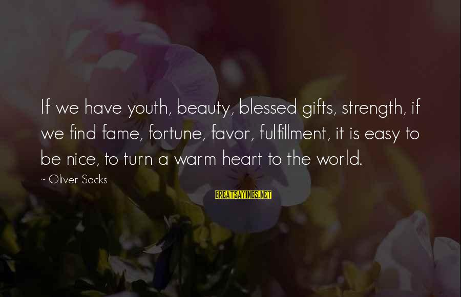 Gaulois Sayings By Oliver Sacks: If we have youth, beauty, blessed gifts, strength, if we find fame, fortune, favor, fulfillment,