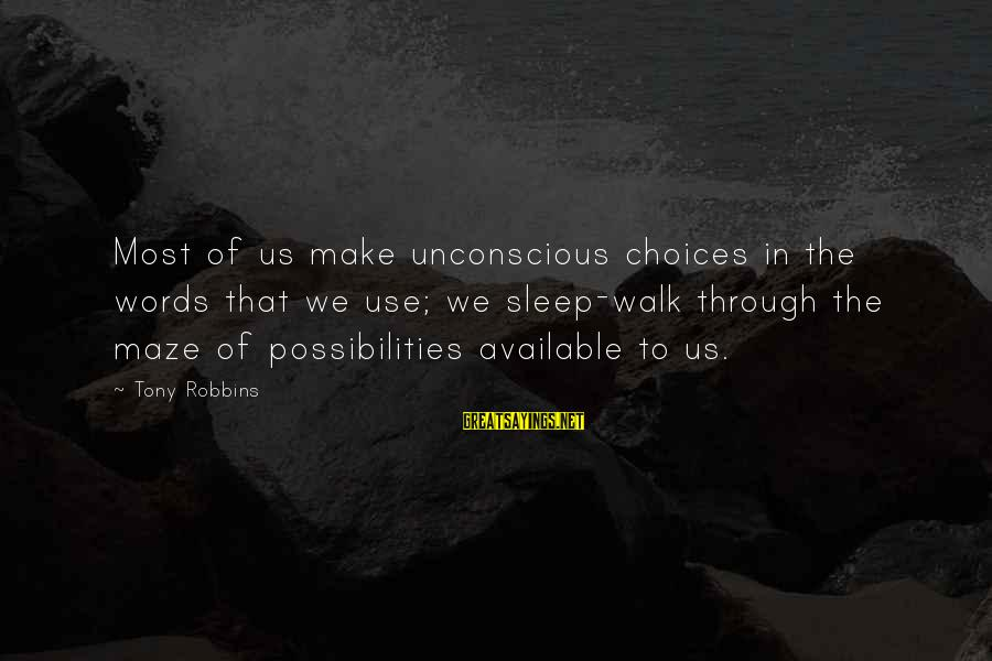Gaulois Sayings By Tony Robbins: Most of us make unconscious choices in the words that we use; we sleep-walk through