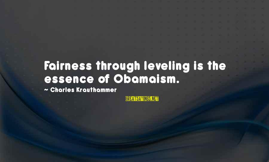 Gauntleted Sayings By Charles Krauthammer: Fairness through leveling is the essence of Obamaism.