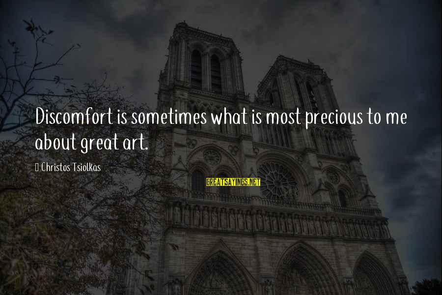 Gauntleted Sayings By Christos Tsiolkas: Discomfort is sometimes what is most precious to me about great art.