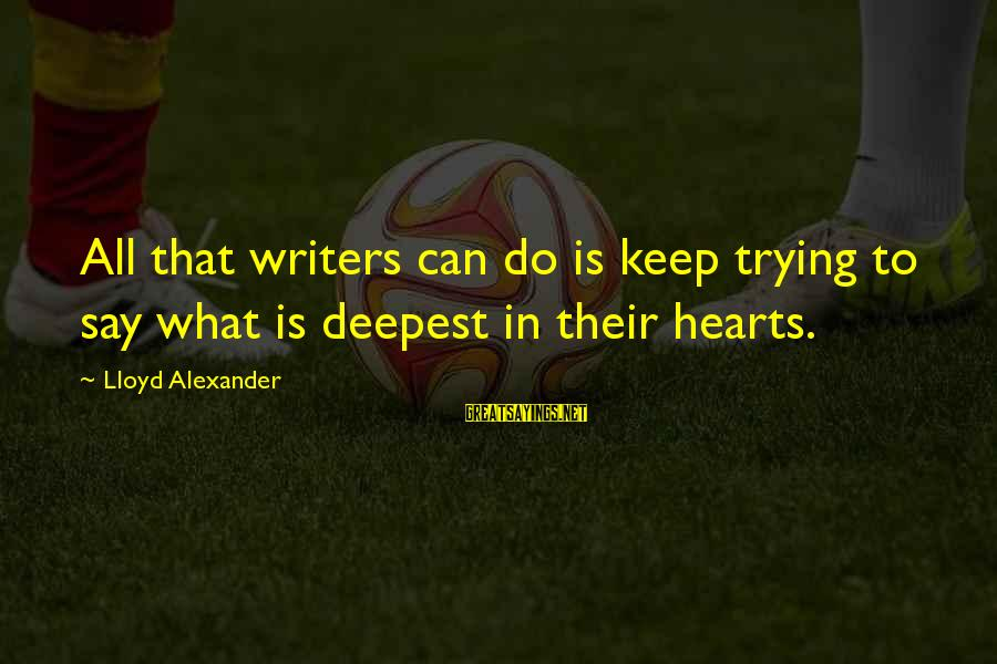 Gauntleted Sayings By Lloyd Alexander: All that writers can do is keep trying to say what is deepest in their