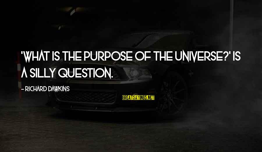 Gauntleted Sayings By Richard Dawkins: 'What is the purpose of the universe?' is a silly question.