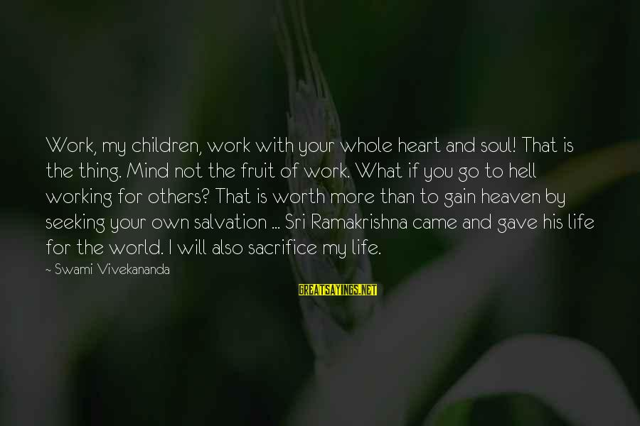 Gauntleted Sayings By Swami Vivekananda: Work, my children, work with your whole heart and soul! That is the thing. Mind