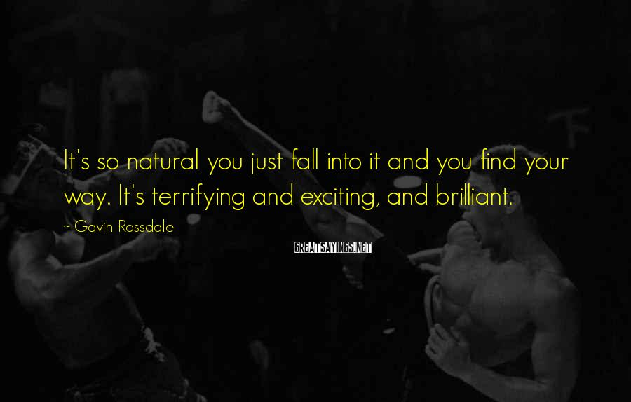 Gavin Rossdale Sayings: It's so natural you just fall into it and you find your way. It's terrifying
