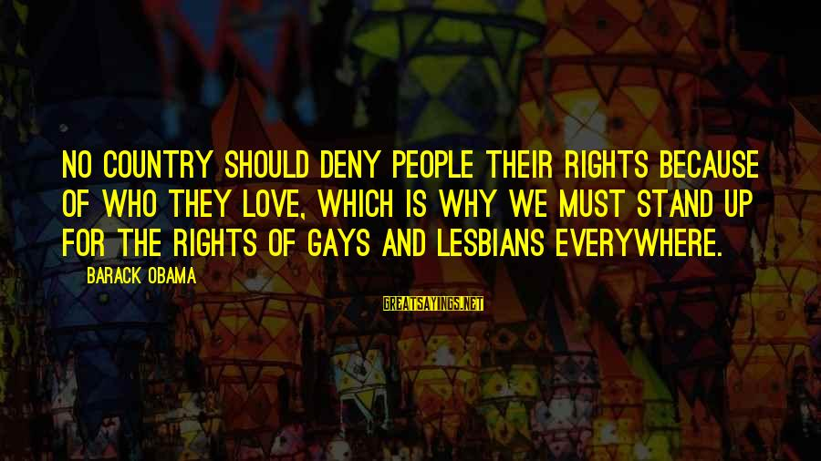 Gay Love Sayings By Barack Obama: No country should deny people their rights because of who they love, which is why