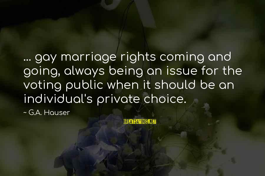 Gay Love Sayings By G.A. Hauser: ... gay marriage rights coming and going, always being an issue for the voting public