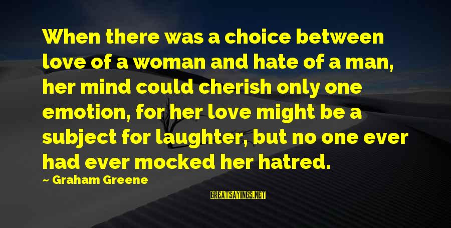 Gay Love Sayings By Graham Greene: When there was a choice between love of a woman and hate of a man,