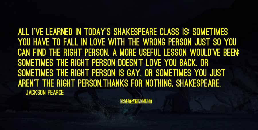 Gay Love Sayings By Jackson Pearce: All I've learned in today's Shakespeare class is: Sometimes you have to fall in love