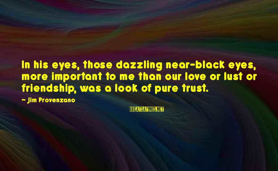 Gay Love Sayings By Jim Provenzano: In his eyes, those dazzling near-black eyes, more important to me than our love or