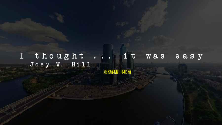 Gay Love Sayings By Joey W. Hill: I thought ... it was easy when I thought it was something to do with