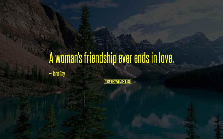 Gay Love Sayings By John Gay: A woman's friendship ever ends in love.