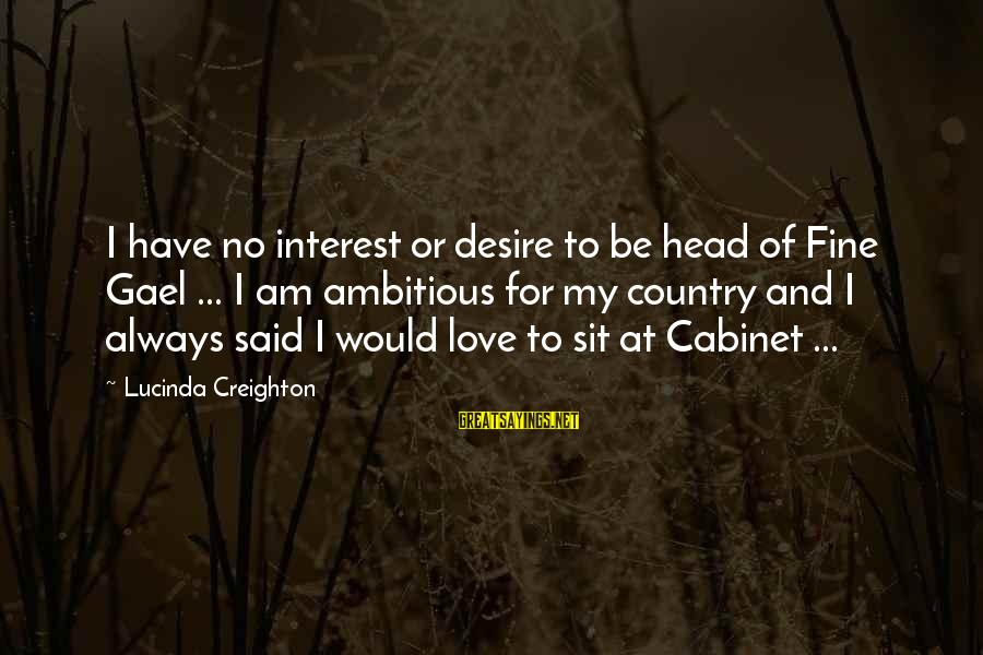 Gay Love Sayings By Lucinda Creighton: I have no interest or desire to be head of Fine Gael ... I am