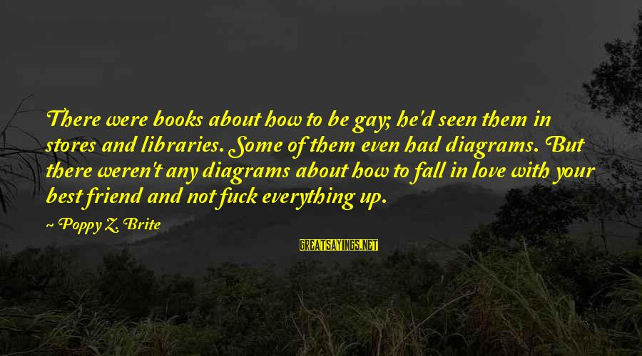 Gay Love Sayings By Poppy Z. Brite: There were books about how to be gay; he'd seen them in stores and libraries.