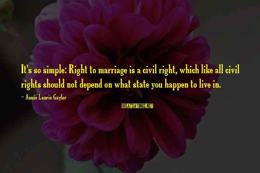 Gay Marriage Rights Sayings By Annie Laurie Gaylor: It's so simple: Right to marriage is a civil right, which like all civil rights