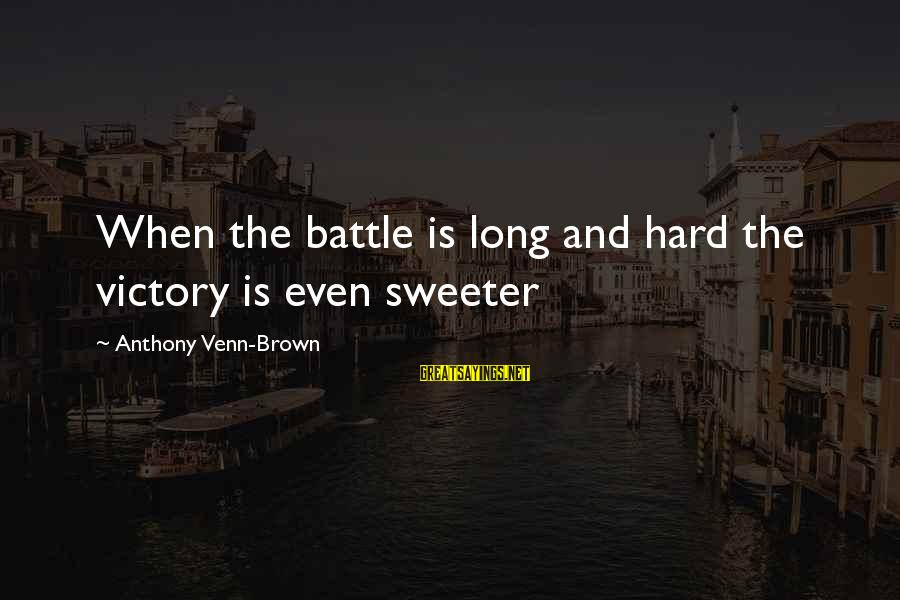 Gay Marriage Rights Sayings By Anthony Venn-Brown: When the battle is long and hard the victory is even sweeter