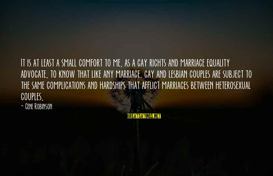Gay Marriage Rights Sayings By Gene Robinson: It is at least a small comfort to me, as a gay rights and marriage