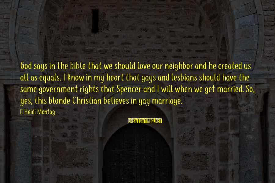 Gay Marriage Rights Sayings By Heidi Montag: God says in the bible that we should love our neighbor and he created us