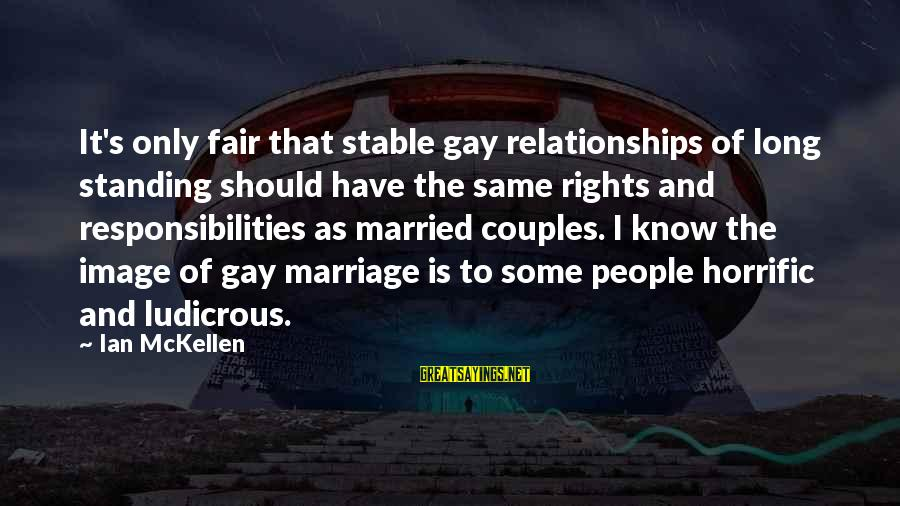Gay Marriage Rights Sayings By Ian McKellen: It's only fair that stable gay relationships of long standing should have the same rights