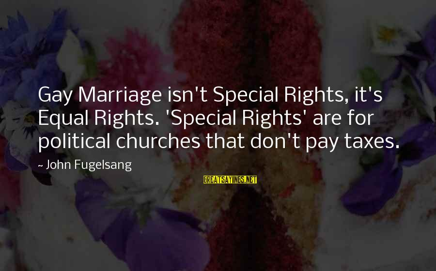 Gay Marriage Rights Sayings By John Fugelsang: Gay Marriage isn't Special Rights, it's Equal Rights. 'Special Rights' are for political churches that