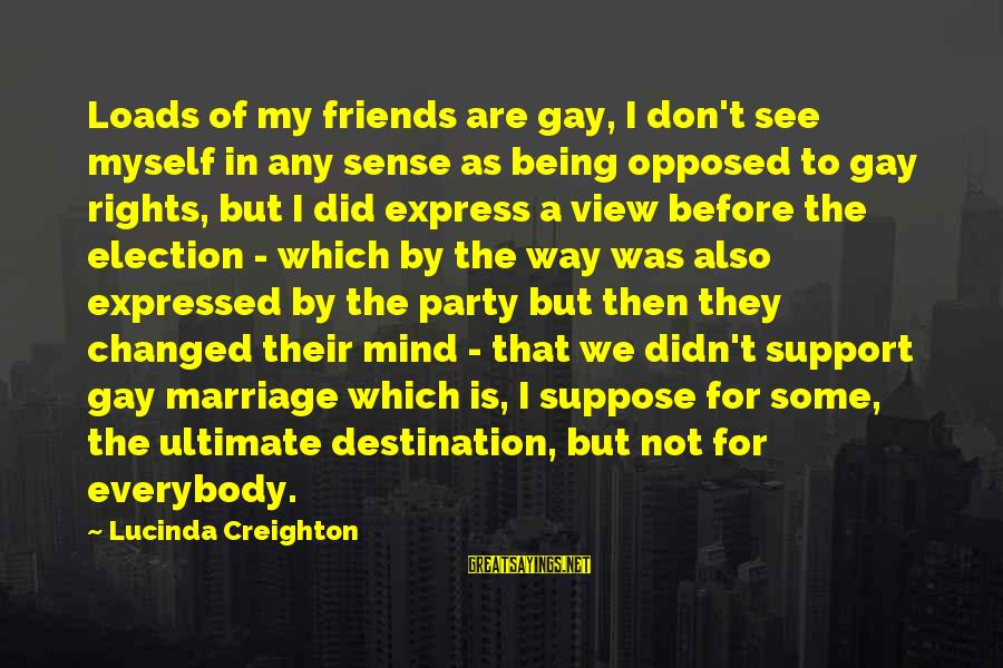 Gay Marriage Rights Sayings By Lucinda Creighton: Loads of my friends are gay, I don't see myself in any sense as being