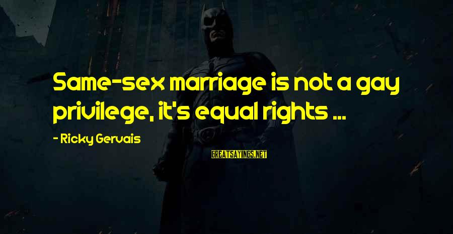 Gay Marriage Rights Sayings By Ricky Gervais: Same-sex marriage is not a gay privilege, it's equal rights ...