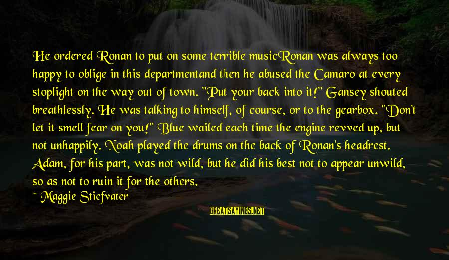 Gearbox Sayings By Maggie Stiefvater: He ordered Ronan to put on some terrible musicRonan was always too happy to oblige