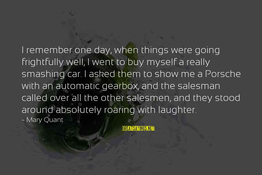 Gearbox Sayings By Mary Quant: I remember one day, when things were going frightfully well, I went to buy myself